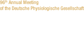 March 16-18, 2017 | 96th Annual Meeting | Deutsche Physiologische Gesellschaft